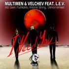 Multimen & Velchev feat. L.E.V - I Need You (Original Mix; Savin & Alex Pushkarev; Antonio Strong & Denice Remixes) [2017]
