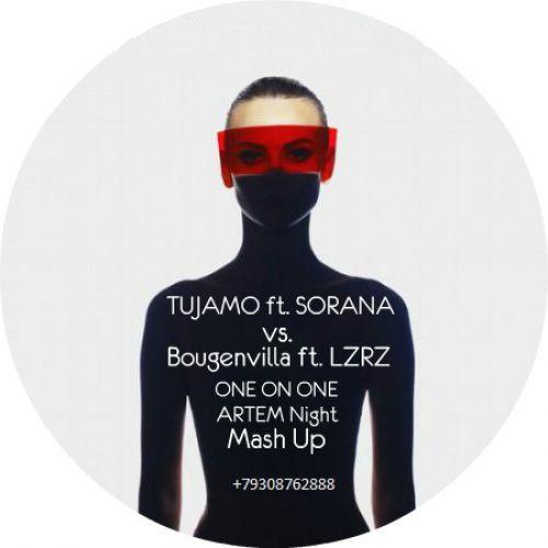 Tujamo ft. Sorana vs. Bougenvilla ft. Lzrz  - One On One (Artem Night Mash) [2017]