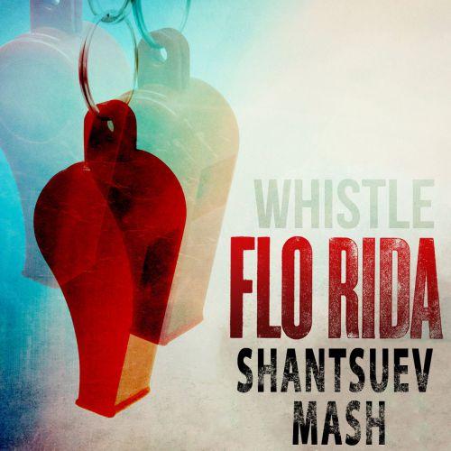 Flo Rida – Whistle (Shantsuev Mash) [2017]