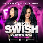 Katy Perry Feat. Nicki Minaj - Swish Swish (Dj Jurbas Remix) [2017]