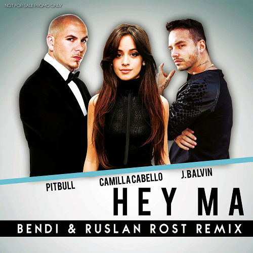 Pitbull & J. Balvin feat. Camila Cabello – Hey Ma (Bendi & Ruslan Rost Remix) [2017]