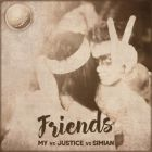 My vs Justice vs Simian - Friends [2017]