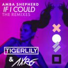 Amba Shepherd - If I Could (Axrg; Tigerlily Remix's) [2017]