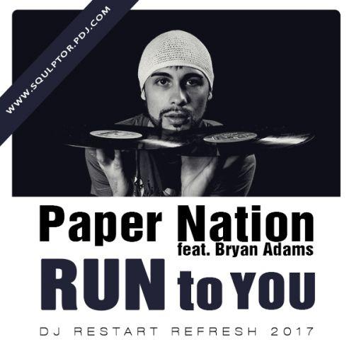 Paper Nation feat. Bryan Adams - Run To You (DJ Restart Refresh) [2017]