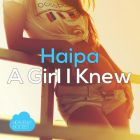 Haipa - A Girl I Knew (Original Mix; Ivan Spell Remix) [2017]