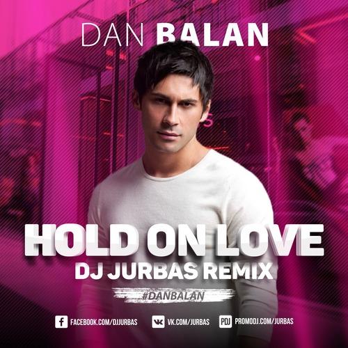 Dan Balan - Hold On Love (Dj Jurbas Remix)