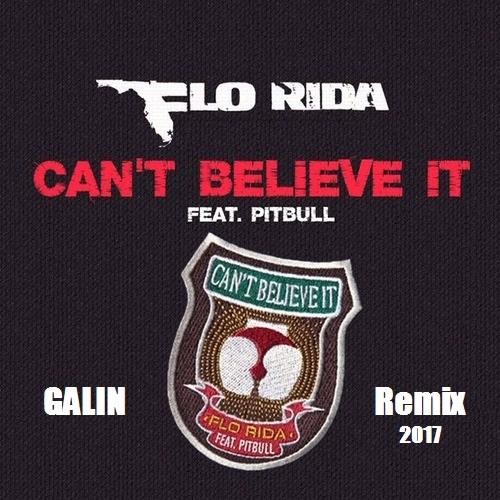 Flo Rida feat. Pitbull - Can't Believe It (Galin Remix) [2017]