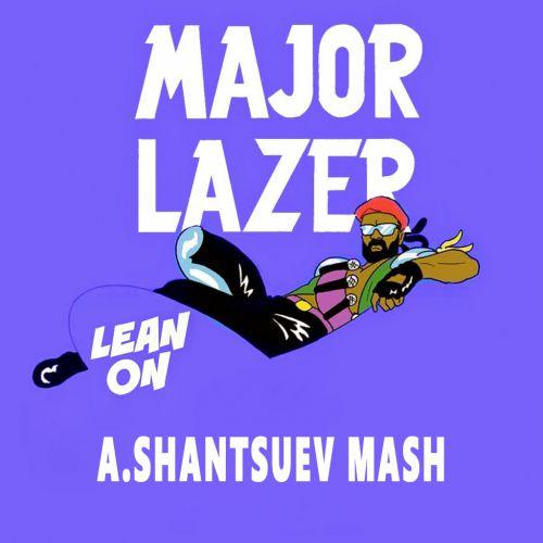 Major Lazer & DJ Snake - Lean On (A.Shantsuev Mash) [2017]