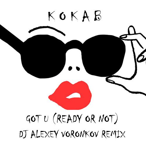 Kokab - Got U (Ready Or Not) (DJ Alexey Voronkov Remix) [2017]
