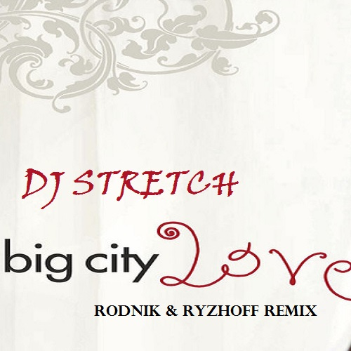 DJ Stretch - Big City Love (Rodnik & Ryzhoff Remix) [2017]