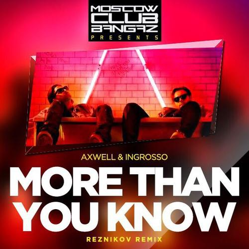 Axwell Λ Ingrosso  - More Than You Know (Reznikov Remix) [2017]