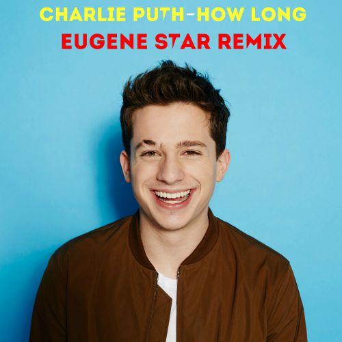 Charlie Puth - How Long (Eugene Star Remix) [2017]