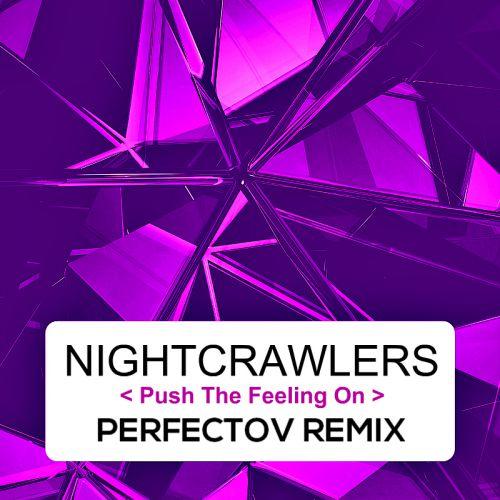 Nightcrawlers - Push The Feeling On (Perfectov 2k18 Remix) [2017]