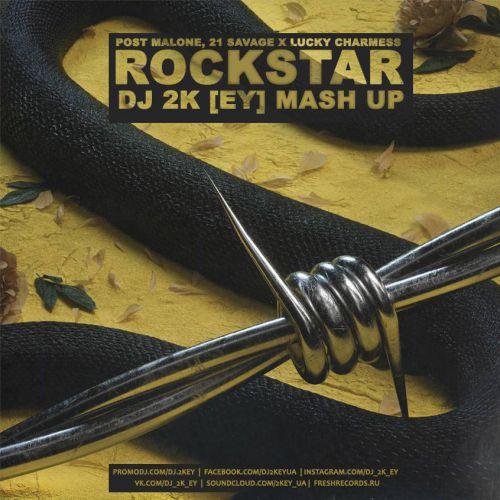 Post Malone, 21 Savage x Lucky Charmes - Rockstar (Dj 2Key Mush Up) [2017]