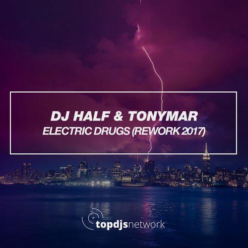 DJ Half & Tonymar - Electric Drugs (Rework) [2017]
