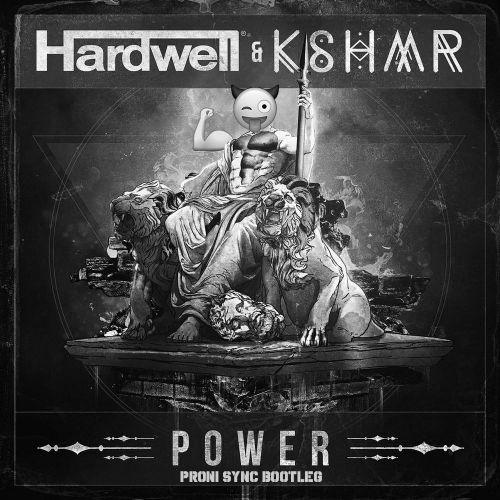 Hardwell & Kshmr - Power (Proni Sync Bootleg) [2018]