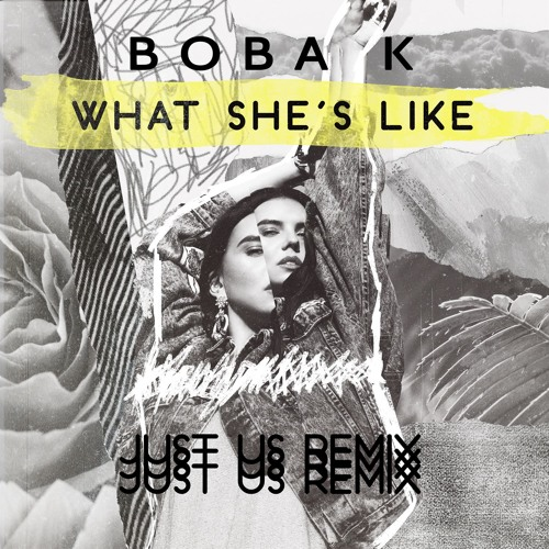 Boba K - What She's Like (Just Us Remix) [2017]