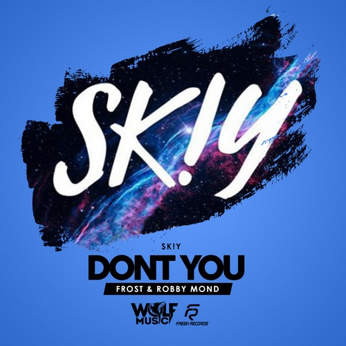 Skiy - Dont You (Frost & Robby Mond Remix) [2018]