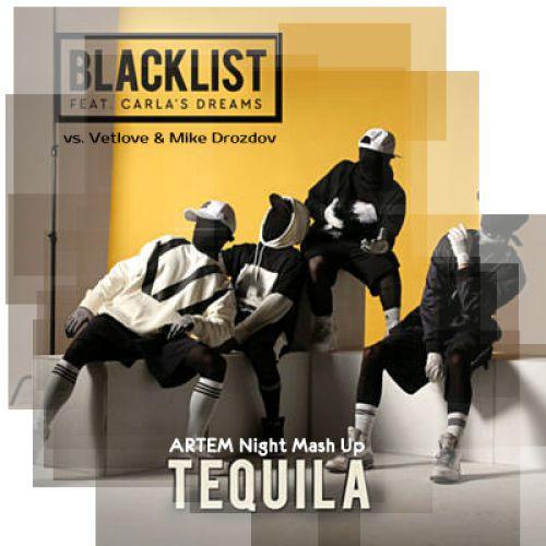 Blacklist ft. Carlas Dreams vs. Vetlove & Mike Drozdov - Tequila; Little Mix vs. Alex Shik - Is Your Love Enough (Artem Night Mash Up's) [2018]