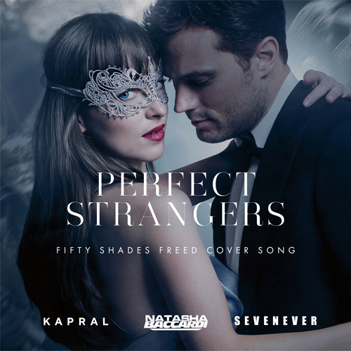 Natasha Baccardi & Kapral ft. Sevenever - Perfect Strangers (Fifty Shades Freed Cover Song) [2018]