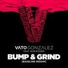 Vato Gonzalez Feat. Scrufizzer - Bump & Grind (Bassline Riddim) (Mike Mago Remix) [2018]
