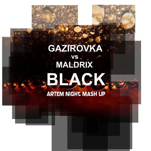 Gazirovka vs. Maldrix - Black (Artem Night Mash Up) [2018]