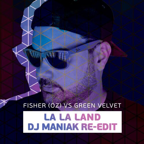 Fisher (Oz) vs Green Velvet - La La Land (Dj Maniak Re-Edit) [2018]
