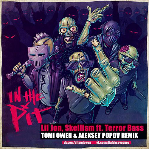 Lil Jon, Skellism ft. Terror Bass - In The Pit (Tomi Owen & Aleksey Popov Remix) [2018]