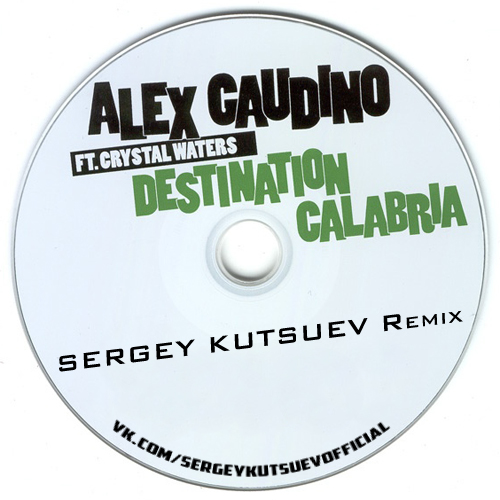 Alex Gaudino feat. Crystal Waters - Destination Calabria (Sergey Kutsuev Remix) [2018]