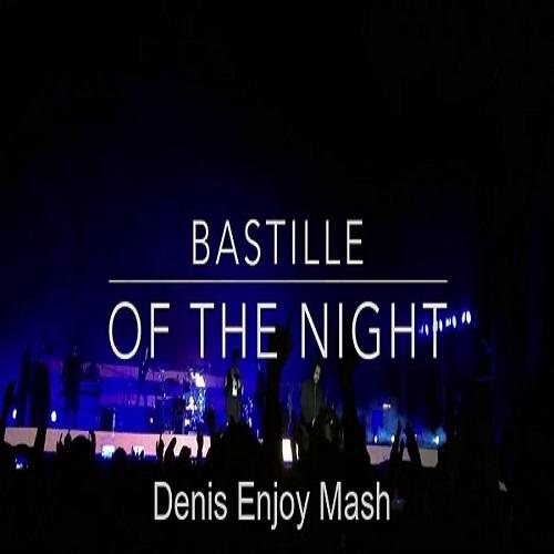 Bastille - Of The Night (Denis Enjoy Mash) [2018]