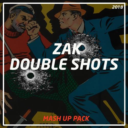 Zak - Double Shots Mash Up Pack #2 [2018]