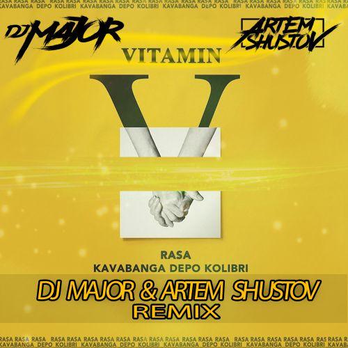 Rasa & Kavabanga Depo Kolibri - Витамин (DJ Major & Artem Shustov Remix) [2018]