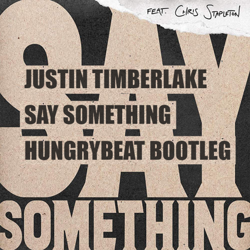 Justin Timberlake feat. Chris Stapleton - Say Something (Hungrybeat Remix) [2018]