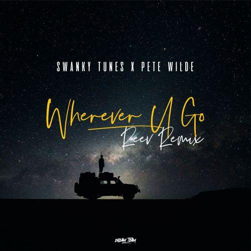Swanky Tunes feat Pete Wilde - Wherever U Go (Reev Remix) [2018]