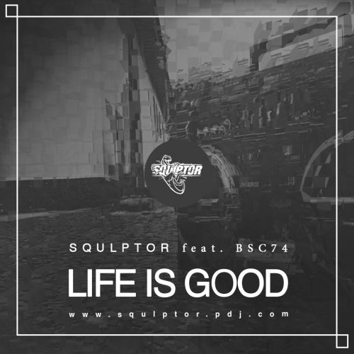 Squlptor x Bsc74 - Life Is Good (Extended Mix) [2018]