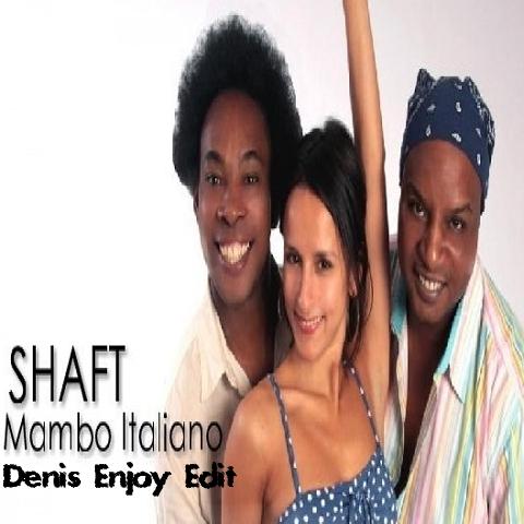 Shaft - Mambo Italiano (Denis Enjoy Edit) [2018]