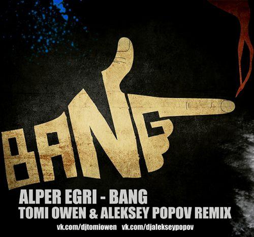 Alper Egri - Bang (Tomi Owen & Aleksey Popov Remix) [2018]