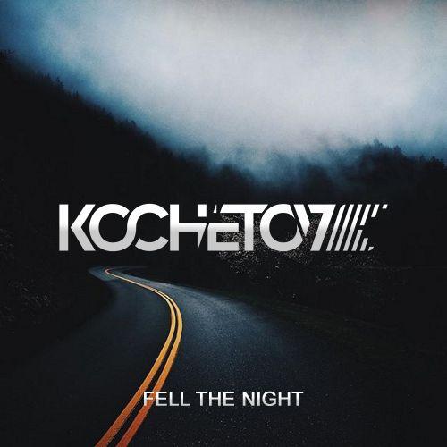 Kochetov - Fell The Night (Extended Version) [2018]