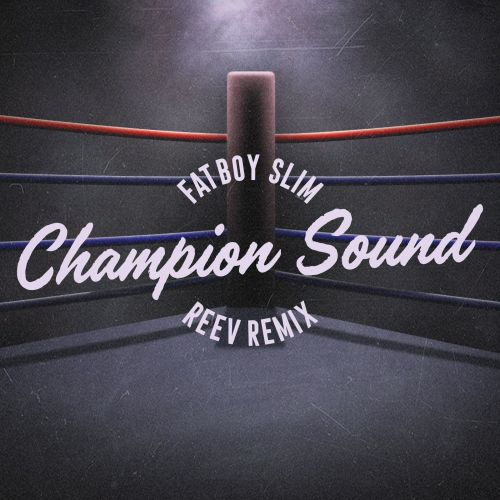 Fatboy Slim - Champion Sound (Reev Remix) [2018]