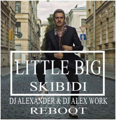 Little Big - Skibidi (Dj Alexander & Dj Alex Work Reboot) [2018]