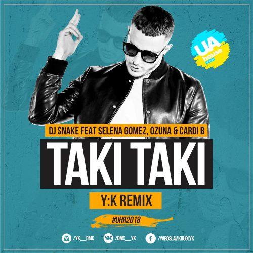DJ Snake, Ozuna, Cardi B, Selena Gomez - Taki Taki (Y.K. Remix) [2018]