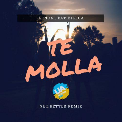 Arnon feat. Killua - Te Molla (Get Better Remix) [2018]
