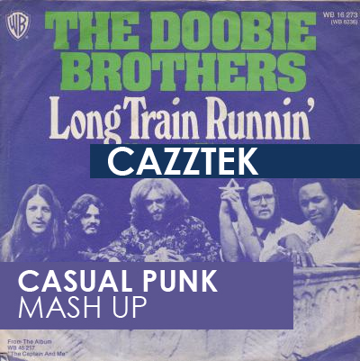The Doobie Brothers Vs Cazztek  - Long Train Runnin (Casual Punk Mash Up) [2018]