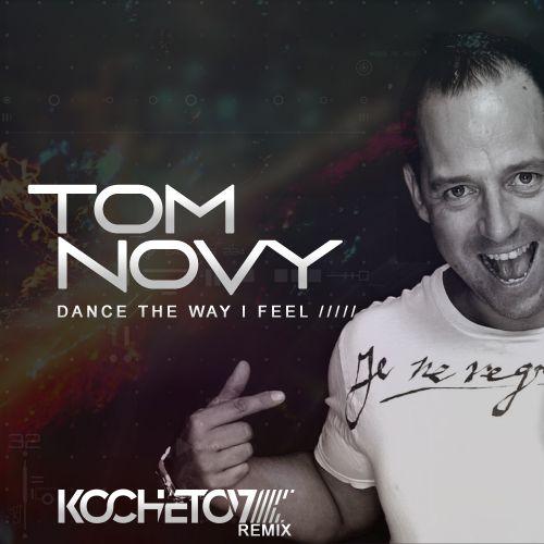Tom Novy - Dance The Way I Feel (Kochetov Remix) [2018]