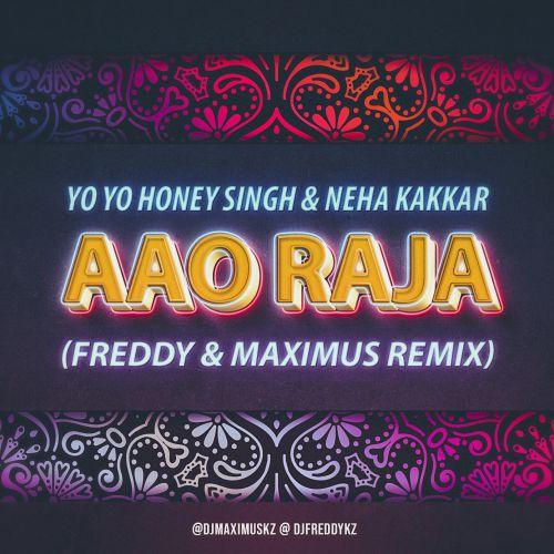 Yo Yo Honey Singh & Neha Kakkar - Aao Raja (Freddy & Maximus Remix) [2018]