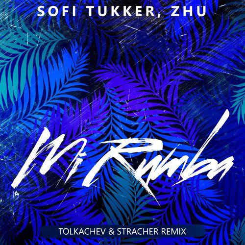 Sofi Tukker, Zhu - Mi Rumba (Tolkachev & Stracher Remix) [2019]