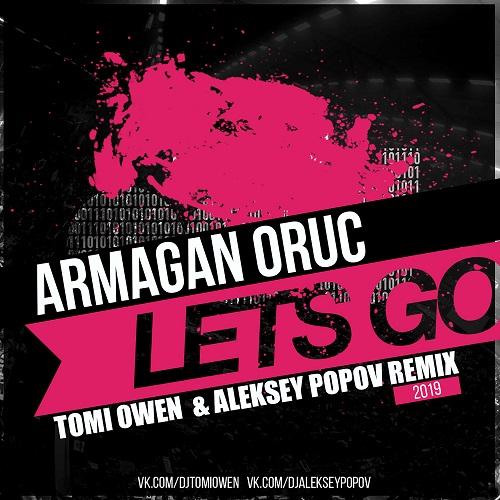 Armagan Oruc - Let's Go (Tomi Owen & Aleksey Popov Remix) [2019]