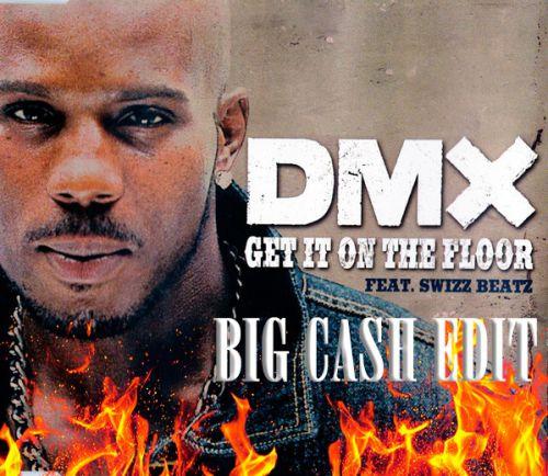 Dmx feat. Swizz Beatz - Get It On The Floor (Big Cash Edit) [2019]
