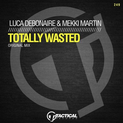 Luca Debonaire & Mekki Martin - Totally Wasted (Original Mix) [2019]