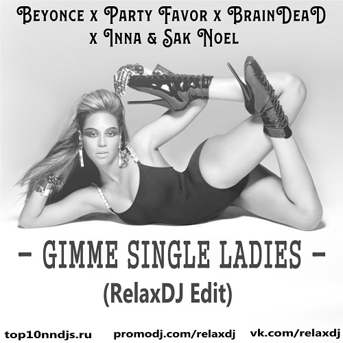 Beyonce x Party Favor x Braindead x Inna & Sak Noel - Gimme Single Ladies (RelaxDJ Edit) [2019]